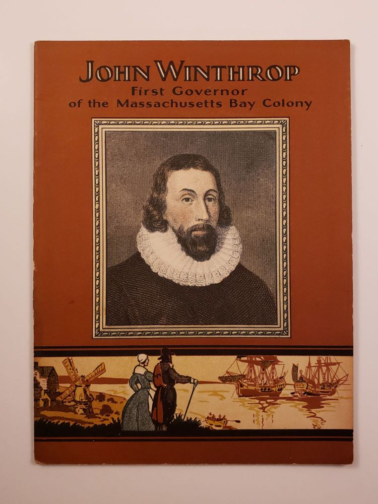 John Winthrop first Governor of the Massachusetts Bay Colony. John Hancock Booklets.