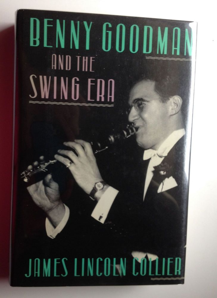 Benny Goodman and the Swing Era:. James Lincoln Collier.