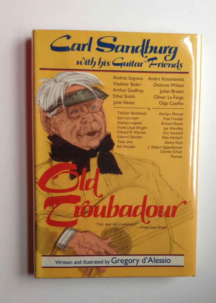 Old Troubadour: Carl Sandburg with his Guitar Friends. D'Alessio Gregory.