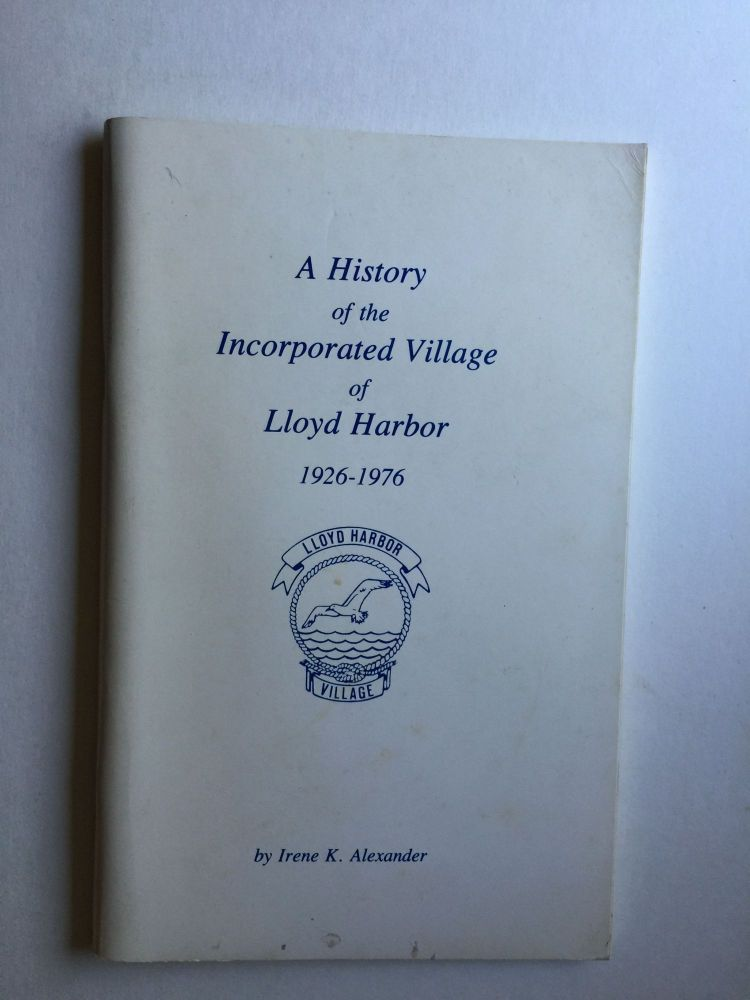 A History Of The Incorporated Village Of Lloyd Harbor 1926-1976. Irene K. Alexander.