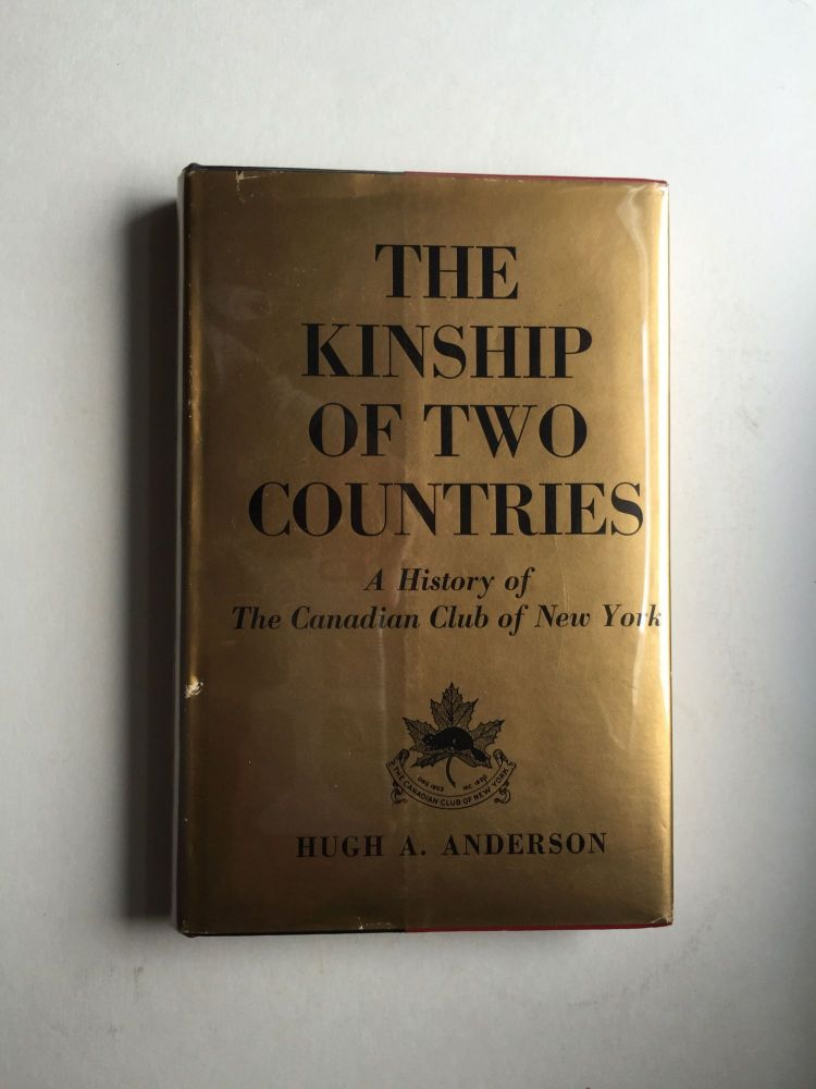 The Kinship of Two Countries A History of the Canadian Club of New York 1903-19 63. Hugh A. Anderson.