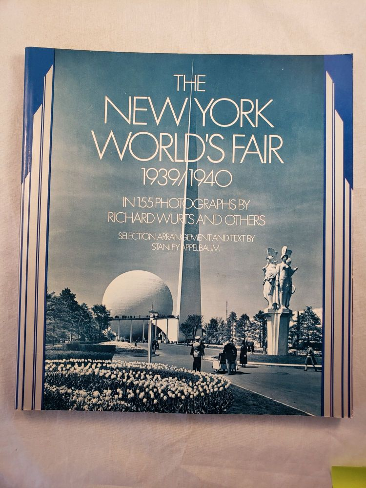 The New York World's Fair 1939/1940 In 155 Photographs by Richard Wurts and Others. Stanley Appelbaum.