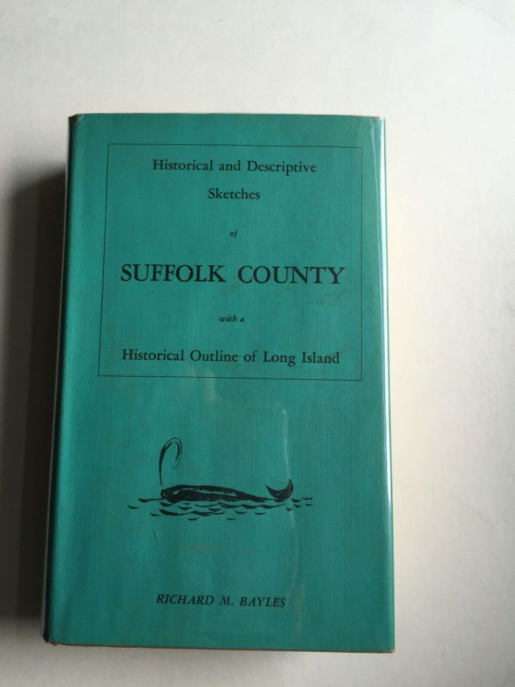 Historical & Descriptive Sketches of Suffolk County with a Historical Outline of Long Island Empire State Historical Publication XVII. Richard M. Bayles.