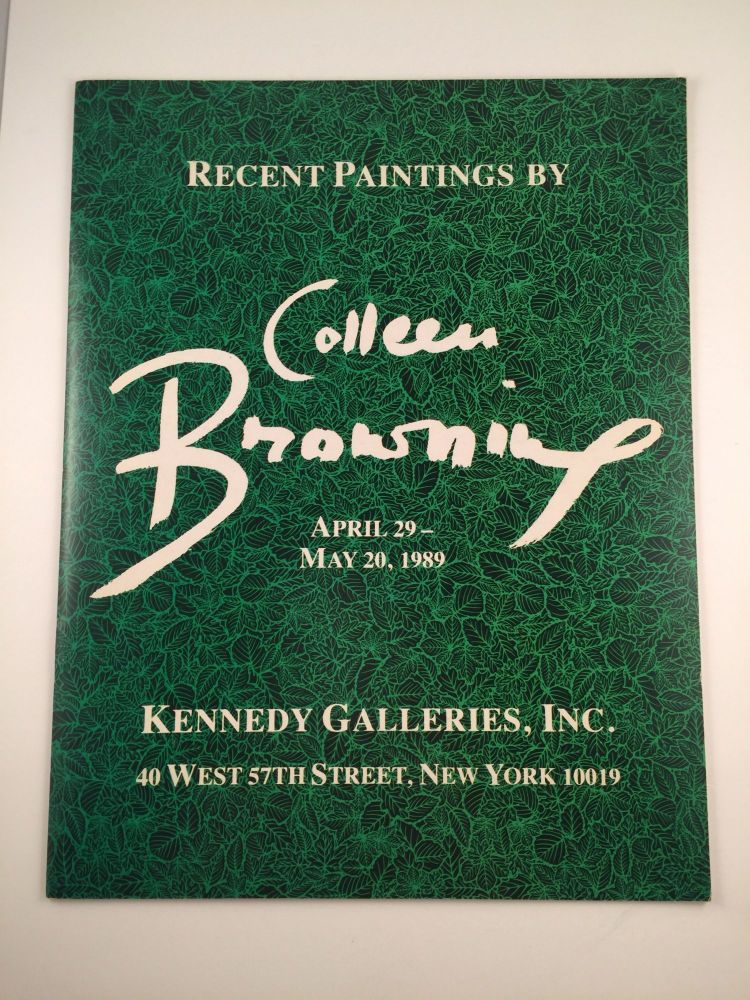 Recent Paintings by Colleen Browning. 1989 New York. Kennedy Galleries. April 29 - May 20.