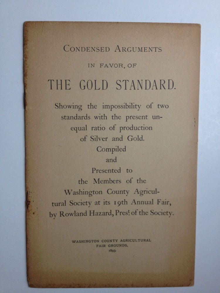 Condensed Arguments in Favor of the Gold Standard. Rowland Hazard.