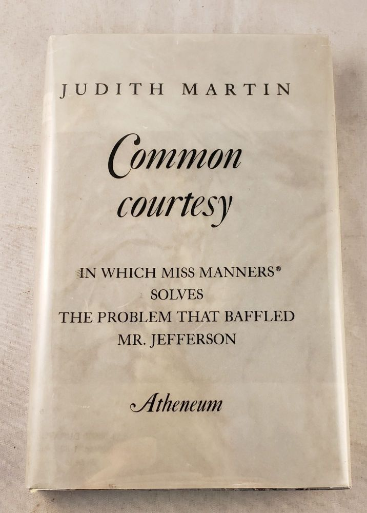Common Courtesy In Which Miss Manners Solves The Problem That Baffled Mr. Jefferson. Judith Martin.