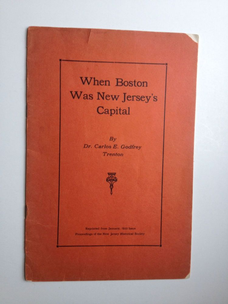 When Boston was New Jersey's Capital. Dr Carlos E. Godfrey.