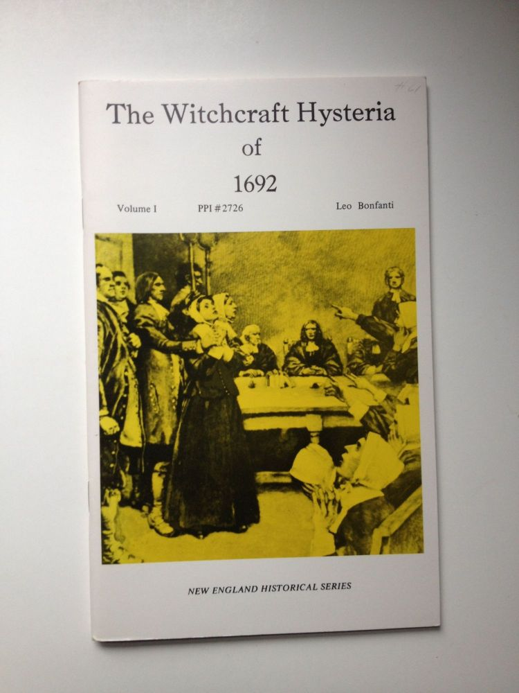 The Witchcraft Hysteria of 1692 Volume 1. Leo Bonfanti.