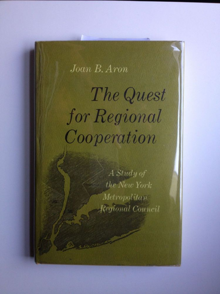 The Quest for Regional Cooperation: A Study of the New York Metropolitan Regional Council. Joan Aron.