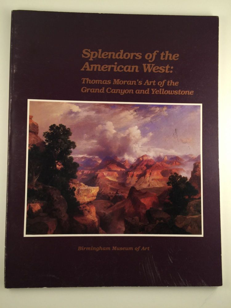 Splendors of the American West Thomas Moran's Art of the Grand Canyon and Yellowstone Paintings, Watercolors, Drawings, and Photographs from the Thomas Gilcrease Institute of American History and Art. Alabama Birmingham Museum of Art Birmingham, in association, Seattle University of Washington Press, Aug 17 - Nov 11 London, 1990.