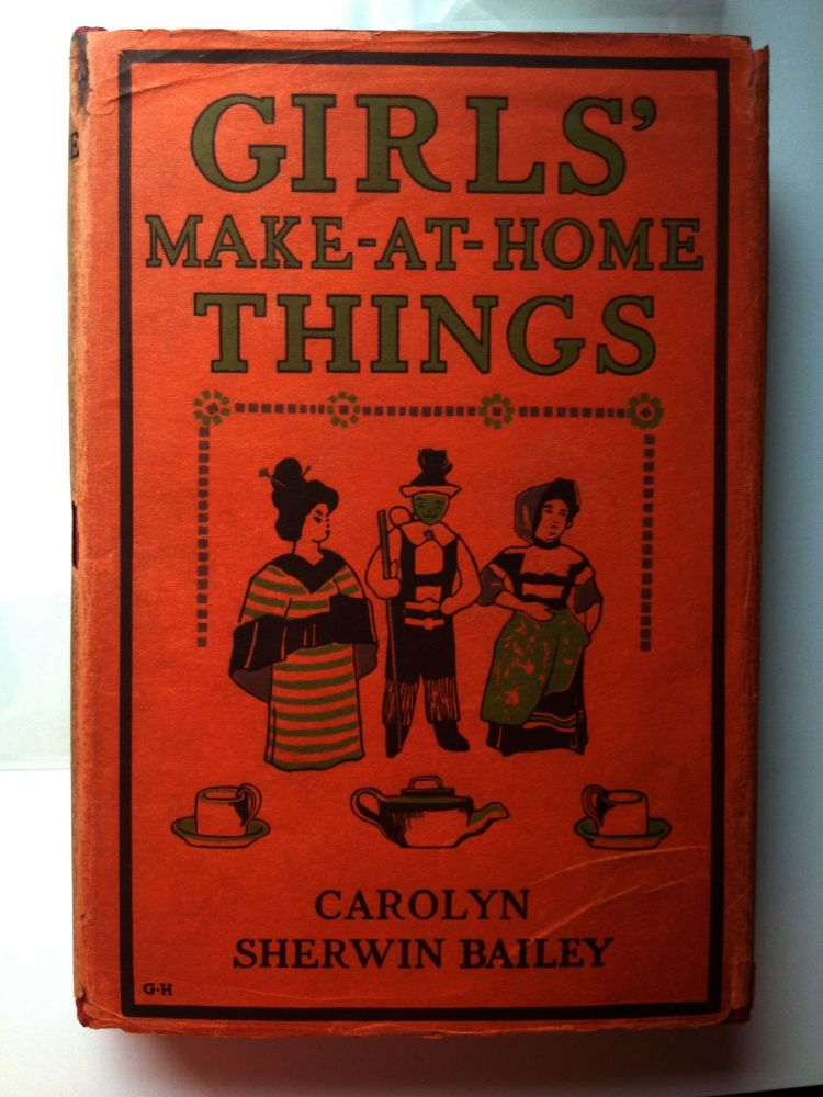 Girls' Make-At-Home Things. Carolyn Sherwin Bailey.