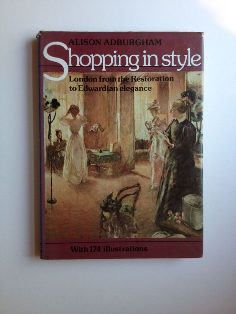 Shopping in Style London from the Restoration to Edwardian Elegance. Alison Adburgham.