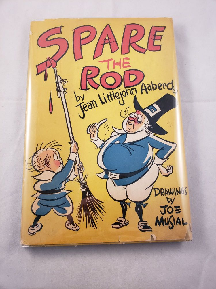 Spare the Rod A Primer of Proverbs for Parents to Ponder. Jean Littlejohn Aaberg, Joe Musial.