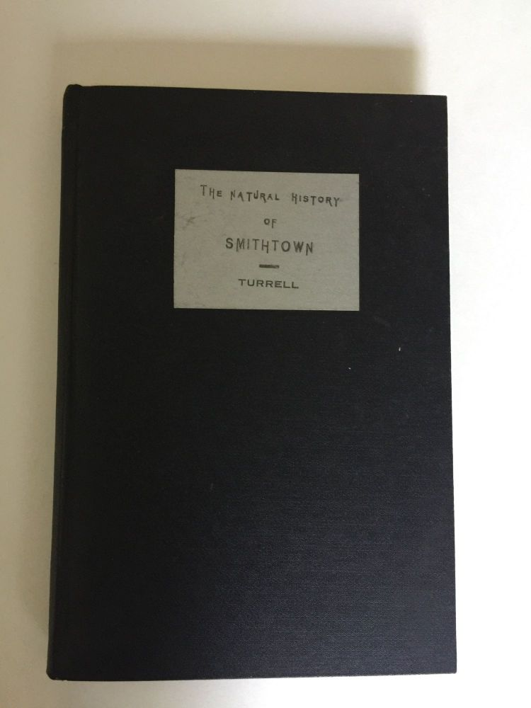 The Natural History of Smithtown A Monograph on the Zoology & Botany of the Township of Smithtown Suffolk County Long Island New York. Loring W. Turrell.