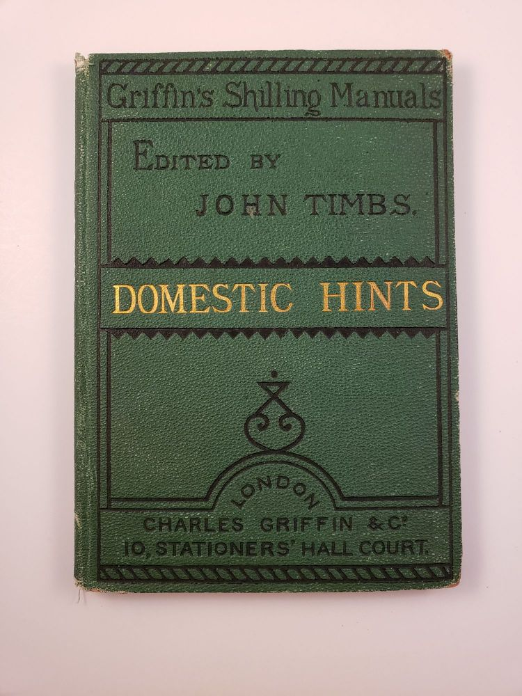 Griffinís Shilling Manuals. One Thousand Domestic Hints in the Choice of Provisions; Cookery and Housekeeping; New Inventions and Improvements, and Various Branches of Household Management. John Written and Timbs.