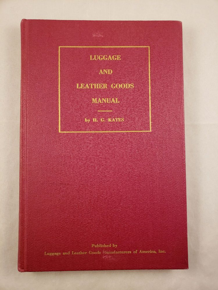 A Luggage and Leather Goods Manual. H. G. Kates.