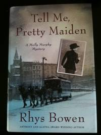 Tell Me, Pretty Maiden A Molly Murphy Mystery. Rhys Bowen.