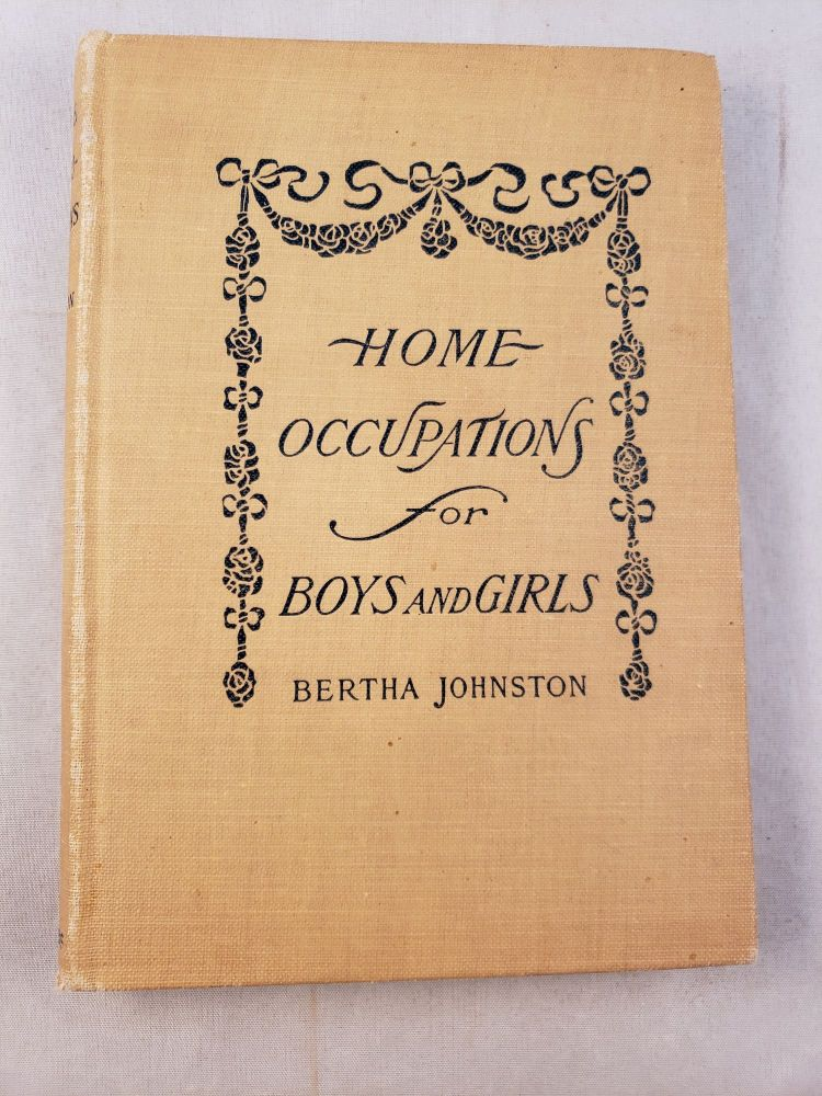 Home Occupations For Boys and Girls. Bertha Johnston, Fanny Chapin.