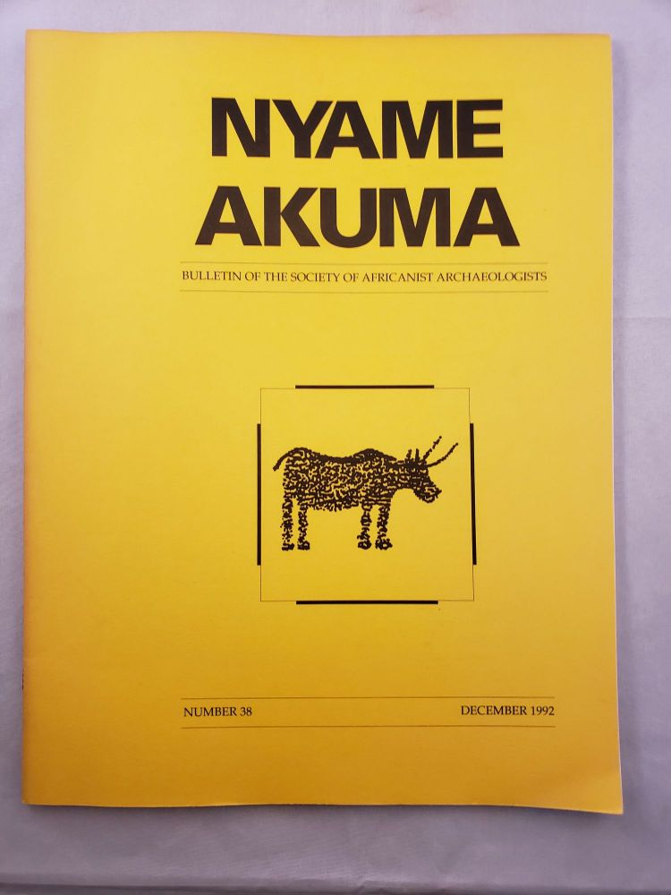 Nyame Akuma Bulletin Of The Society Of Africanist Archaeologists Number 38 December 1992. John Bower.