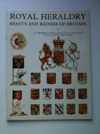 Royal Heraldry Beasts and Badges of Britain. J. P. Brooke-Little, F. H. S. Norroy, F. S. A., M. A., M. V. O., Ulster King of Arms.