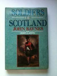 Soldiers of Scotland. John Baynes, John Laffin.