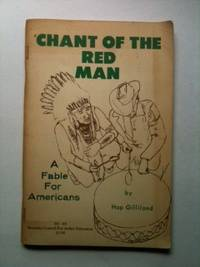 Chant of the Red Man A Fable for Americans. Hap Gilliland.