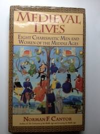 Medieval Lives Eight Charismatic Men and Women of the Middle Ages. Norman F. Cantor.