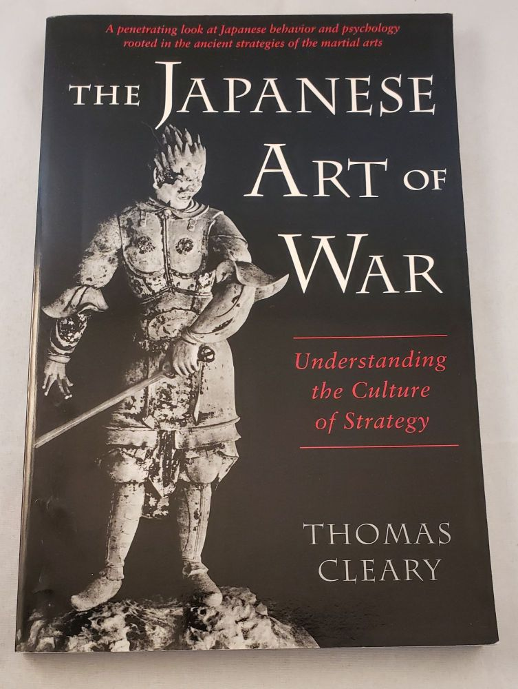 The Japanese Art of War Understanding the Culture of Strategy. Thomas Cleary.