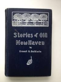 Stories of Old New Haven. Ernest H. Baldwin.
