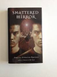 Shattered Mirror. Amelia Atwater-Rhodes.