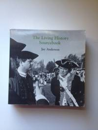 The Living History Sourcebook. Jay Anderson.