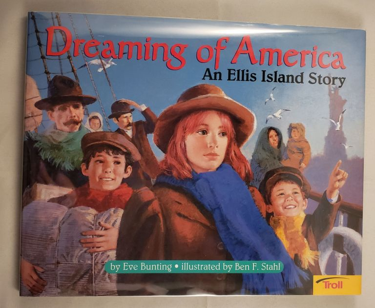 Dreaming of America An Ellis Island Story. Eve and Bunting, Ben F. Stahl.