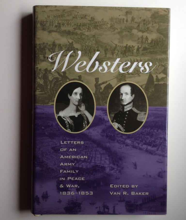 The Websters: Letters of an American Army Family in Peace and War, 1836-1853. Van R. Baker.