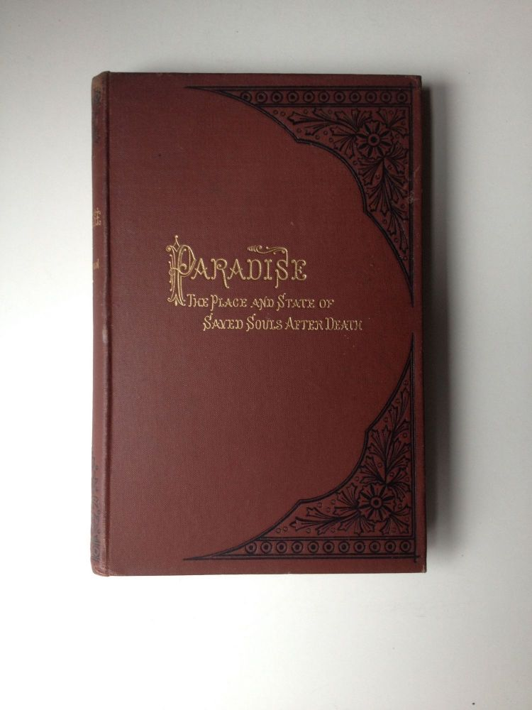 Paradise; The Place and State of Saved Souls Between Death and the Resurrection. Robert M. Patterson.