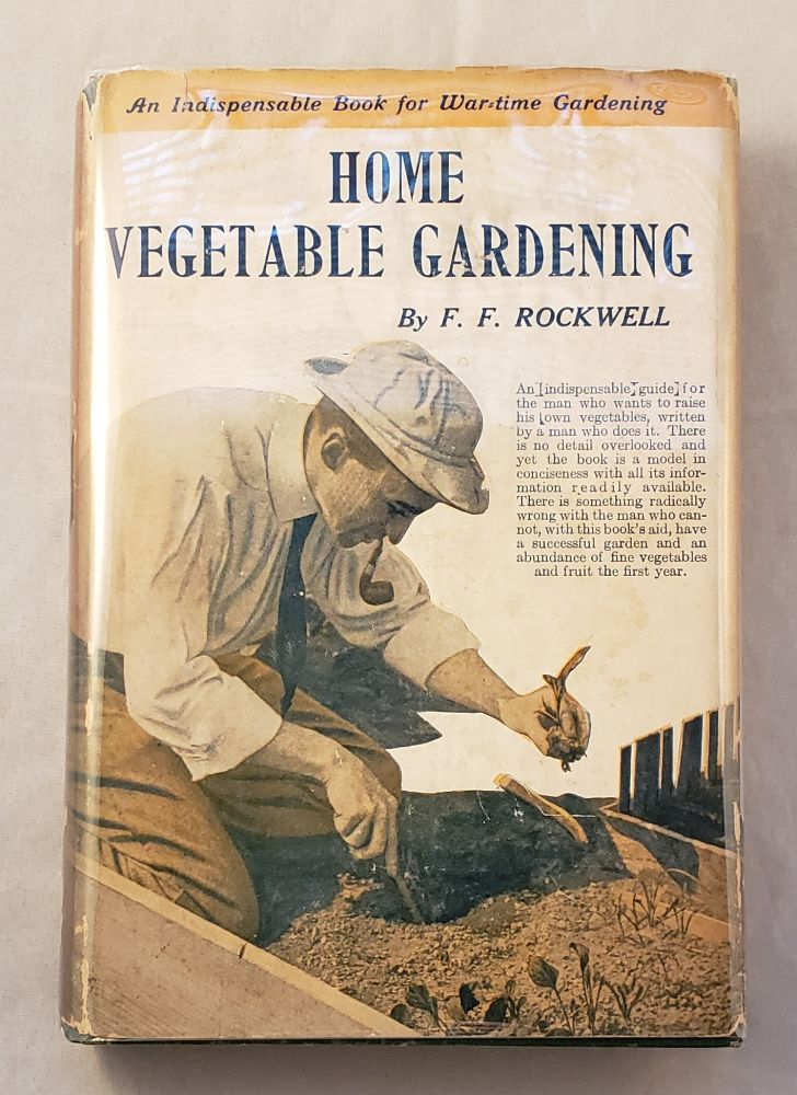 Home Vegetable Gardening A Complete & Practical Guide to the Planting & Care of All Vegetables, Fruits & Berries Worth Growing for Home Use. F. F. Rockwell.