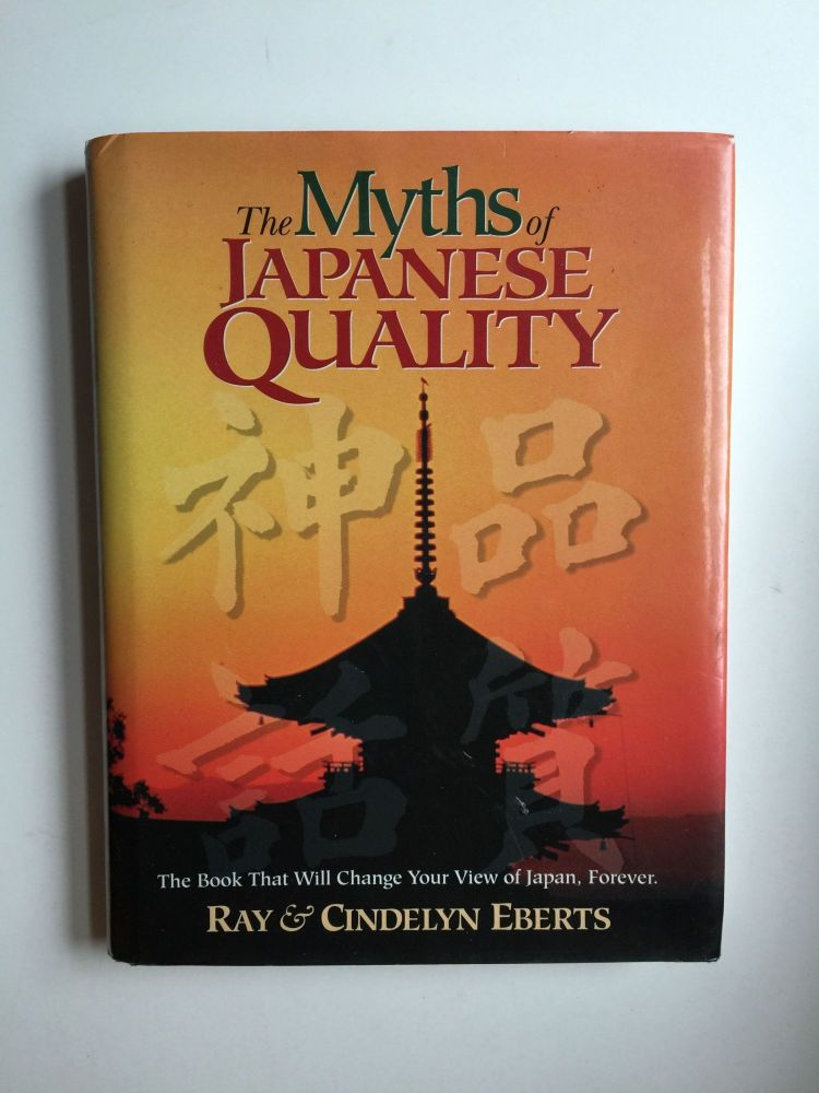 The Myths of Japanese Quality. Ray Eberts, Cindelyn Eberts.