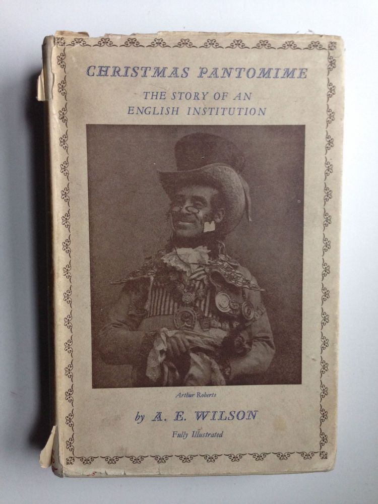 Christmas Pantomime The Story of an English Institution. A. E. Wilson.