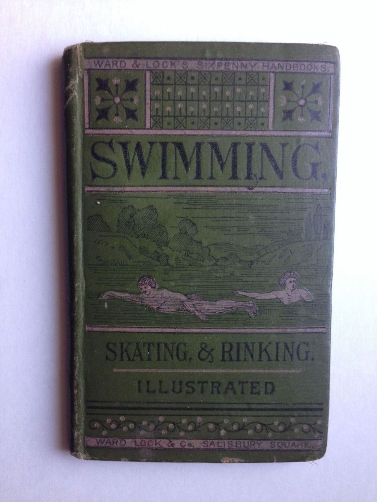 Swimming, Skating, & and Rinking Illustrated with Explanatory Diagrams. N/A.