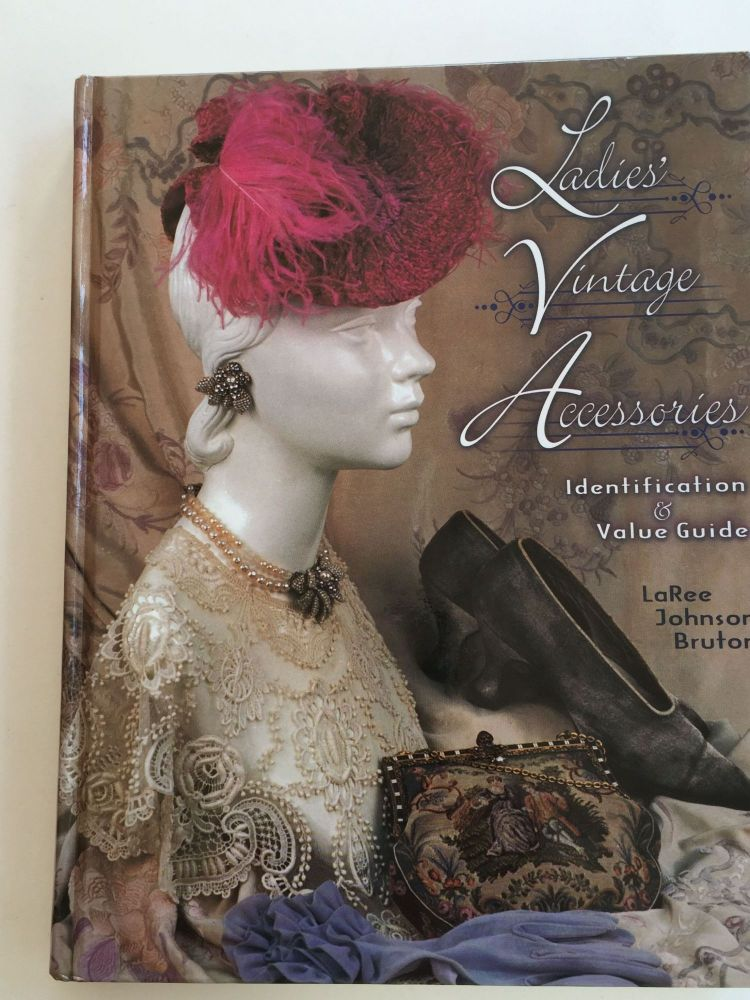 Ladies' Vintage Accessories Identification & Value Guide. LaRee Johnson Bruton.