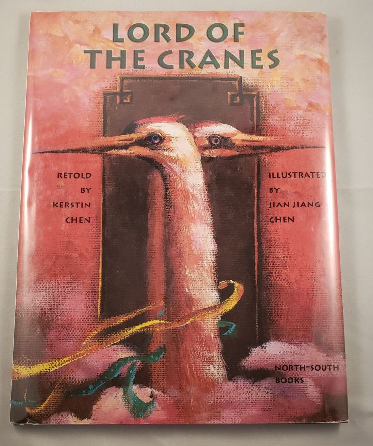 Lord Of The Cranes A Chinese Tale. Kerstin Chen, J. Alison James.