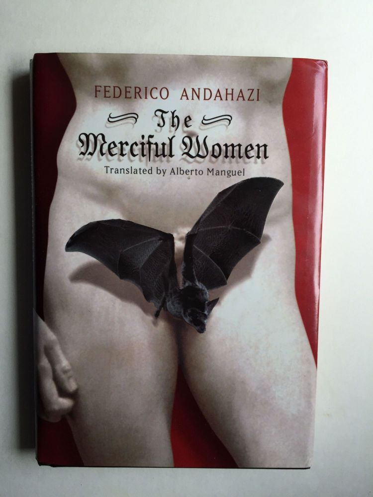 The Merciful Women. Federico Andahazi, Alberto Manguel.