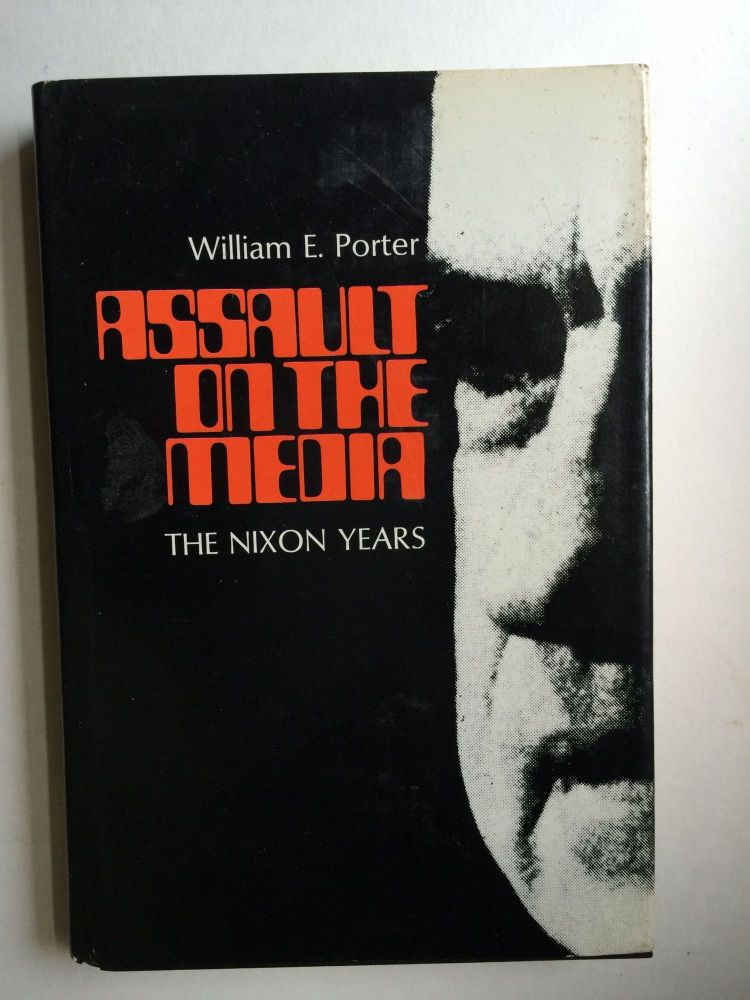 Assault on the Media The Nixon Years. William Earl Porter.