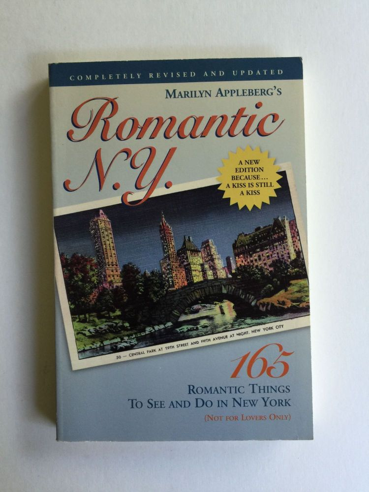 Romantic N.Y. 165 Romantic Things To See and Do in New York (Not for Lovers Only). Marilyn Appleberg.