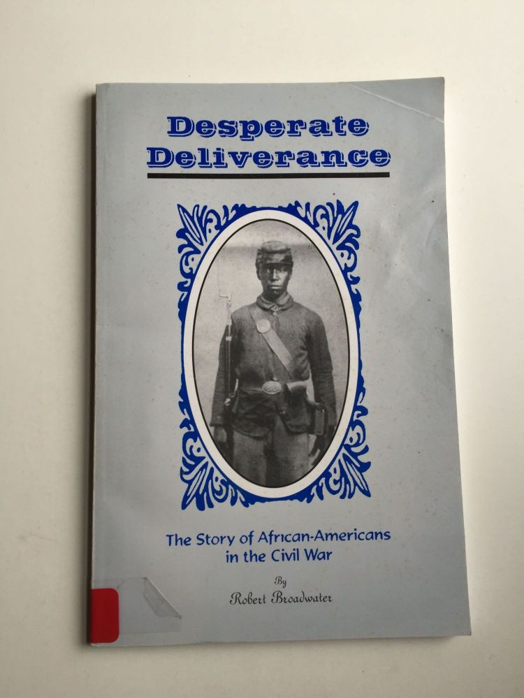 Desperate Deliverance. The Story of African-Americans in the Civil War. Robert Broadwater.
