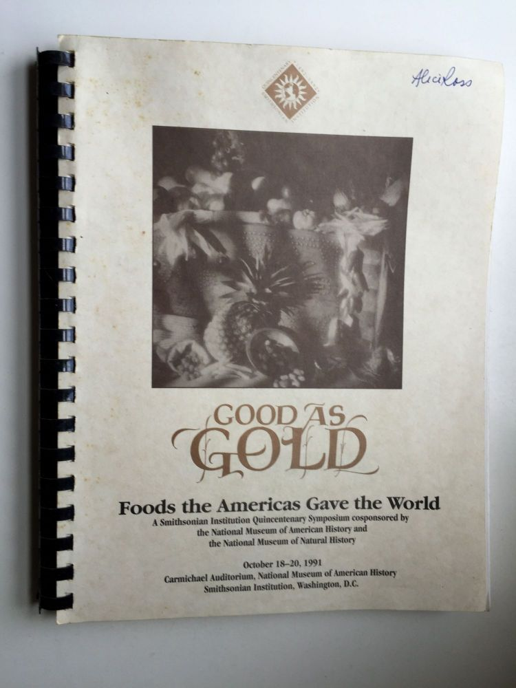 Proceedings of Good as Gold: Foods the Americas Gave the World A Smithsonian Institution Quincentenary Symposium October 18 - 20, 1991. Good as Gold Department of Public Programs.