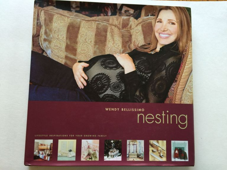 Nesting Lifestyle Inspirations For Your Growing Family. Wendy Bellissimo, Leslie Lehr Spirson.