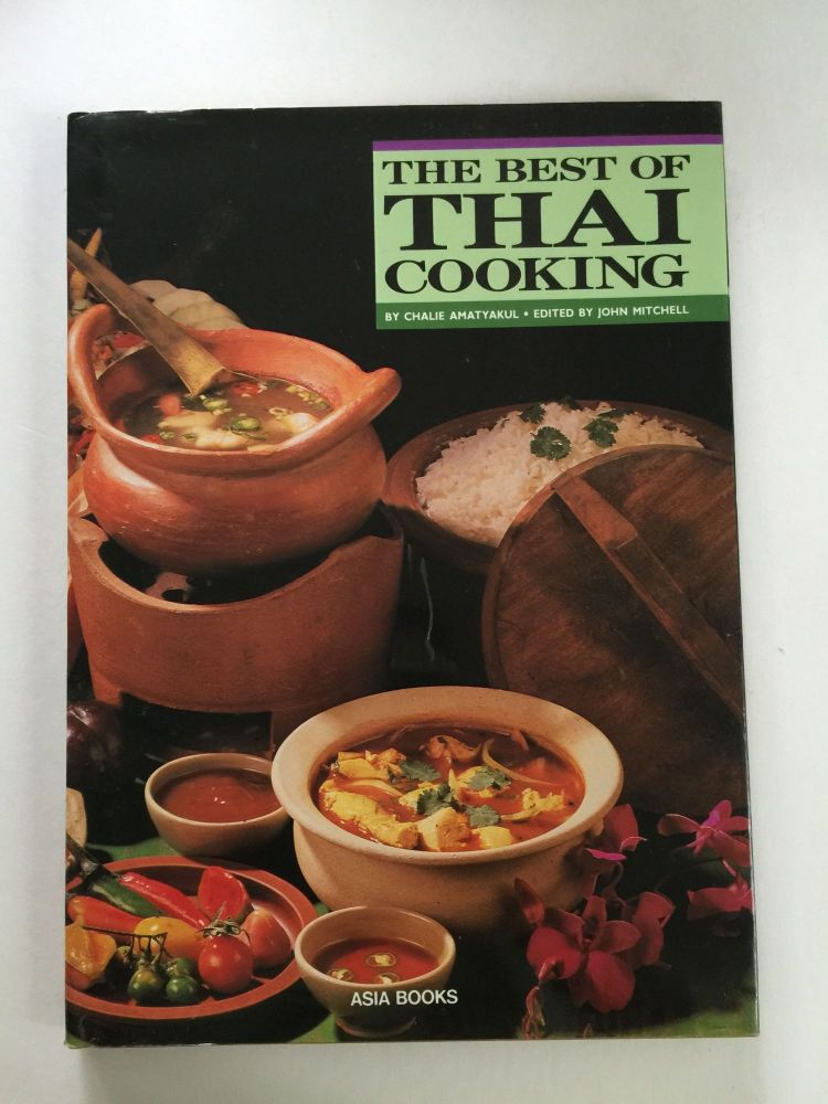 The Best of Thai Cooking. Chalie and Amatyakul, John Mitchell.