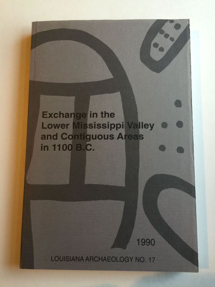 Exchange in the Lower Mississippi Valley and Contiguous Areas in 1100 BC (Bulletin 17 of the Louisiana Archaeological Society). Jon Gibson, Robert W. Neuman.