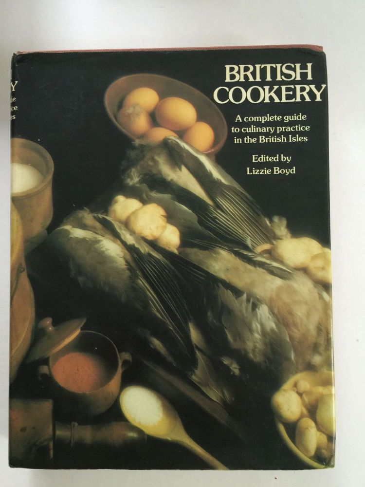 British Cookery A Complete Guide To Culinary Practice In The British Isles. Lizzie Boyd.