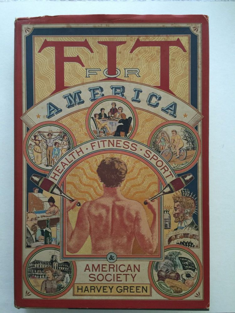 Fit For America Health Fitness Sport And American Society. Harvey Green.